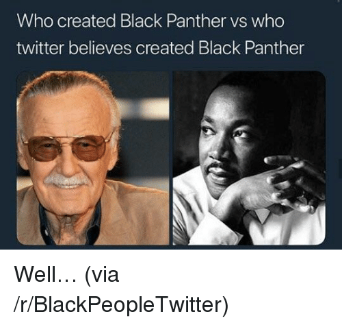 Blackpeopletwitter, Twitter, and Black: Who created Black Panther vs who  twitter believes created Black Panther <p>Well… (via /r/BlackPeopleTwitter)</p>