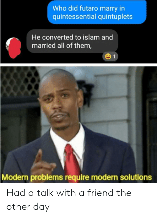 Anime, Islam, and Who: Who did futaro marry in  quintessential quintuplets  He converted to islam and  married all of them,  1  Modern problems require modern solutions  RAN Had a talk with a friend the other day