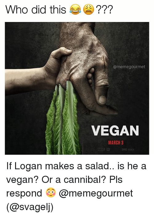 Memes, Vegan, and 🤖: Who did this  (a memegourmet  VEGAN  MARCH 3 If Logan makes a salad.. is he a vegan? Or a cannibal? Pls respond 😳 @memegourmet (@svagelj)