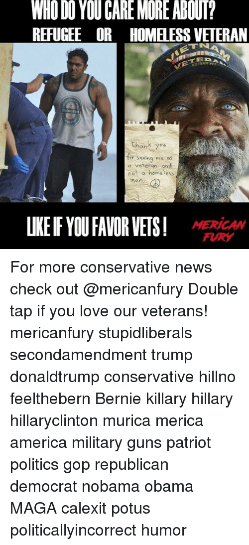 America, Guns, and Homeless: WHO DO YOU CARE MORE ABOUI?  REFUGEE OR HOMELESS VETERAN  VIETNAN  thonk You  a veteran and  not a homeless  not home s  LKE IF YOUFAVOR VES!  MERICAAw  FURY For more conservative news check out @mericanfury Double tap if you love our veterans! mericanfury stupidliberals secondamendment trump donaldtrump conservative hillno feelthebern Bernie killary hillary hillaryclinton murica merica america military guns patriot politics gop republican democrat nobama obama MAGA calexit potus politicallyincorrect humor