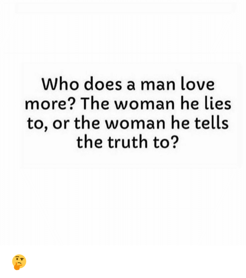 Memes, 🤖, and Man: Who does a man love  more? The woman he lies  to, or the woman he tells  the truth to? 🤔