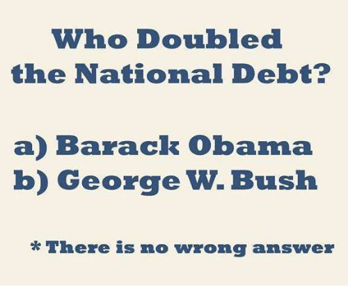 Who doubled the national debt a barack obama b george w bush there george w bush memes and obama who doubled the national debt publicscrutiny Images