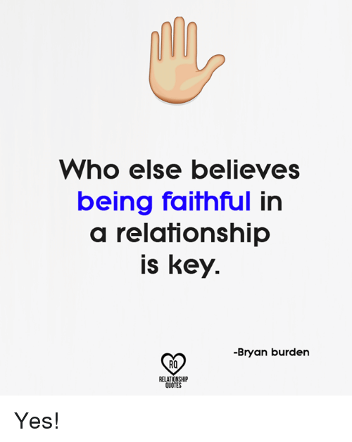 Who Else Believes Being Faithful In A Relationship Is Key Bryan