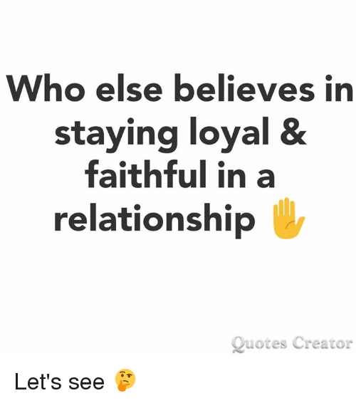 Who Else Believes in Staying Loyal & Faithful in a