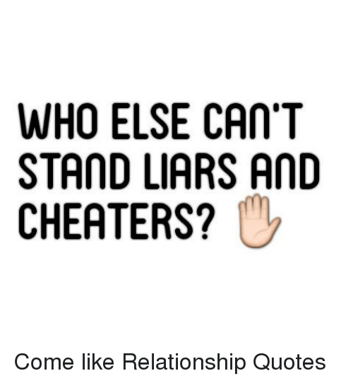 Who Else Cant Stand Liars And Cheaters Come Like Relationship