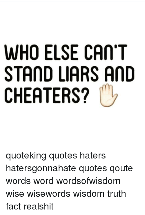 WHO ELSE CAN'T STAND LIARS AND CHEATERS Quoteking Quotes Haters Classy Cheater Quotes