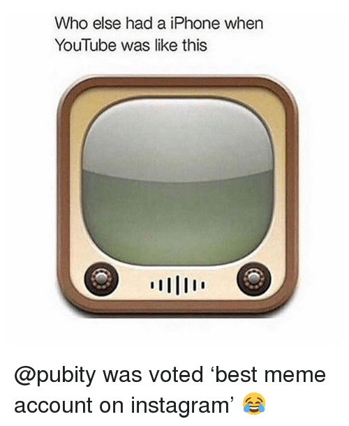 Funny, Instagram, and Iphone: Who else had a iPhone when  YouTube was like this @pubity was voted 'best meme account on instagram' 😂