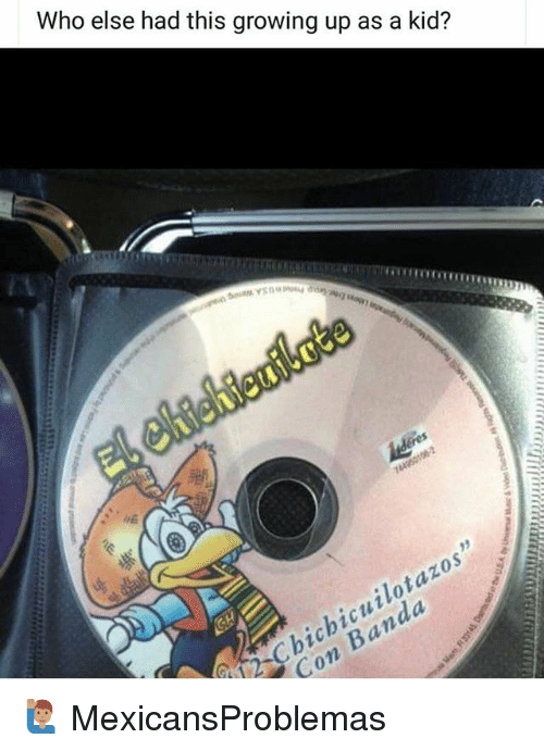 "Growing Up, Memes, and 🤖: Who else had this growing up as a kid?  3  2Chichicuilotazos""  Con Banda 🙋🏽‍♂️ MexicansProblemas"