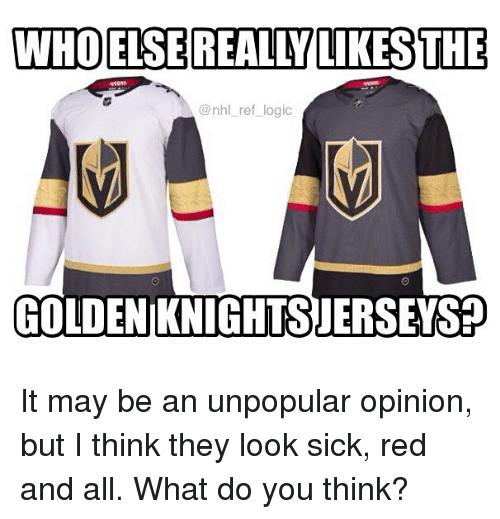 Logic, Memes, and National Hockey League (NHL): WHO ELSE REALLILIKESTHE  @nhl ref logic  GOLDEN KNIGHTSJERSEITSP It may be an unpopular opinion, but I think they look sick, red and all. What do you think?