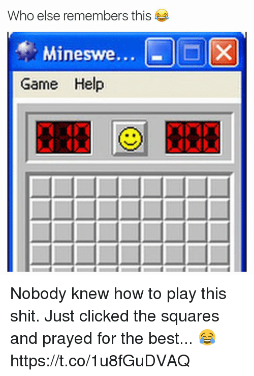 Funny, Shit, and Best: Who else remembers this  Mineswe...  Game Help Nobody knew how to play this shit. Just clicked the squares and prayed for the best... 😂 https://t.co/1u8fGuDVAQ