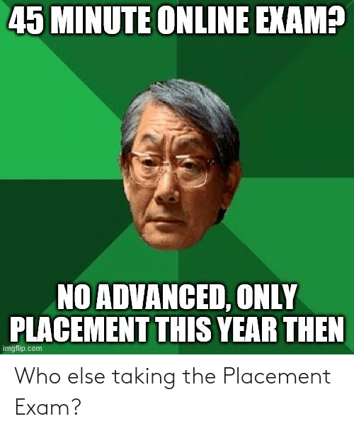 Who, Exam, and  Else: Who else taking the Placement Exam?