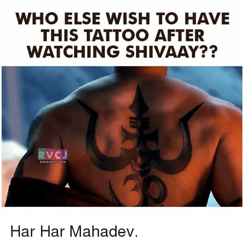 Memes, Tattoos, and Tattoo: WHO ELSE WISH TO HAVE  THIS TATTOO AFTER  WATCHING SHIVAAY??  VC J  WWW RVCI, COM Har Har Mahadev.
