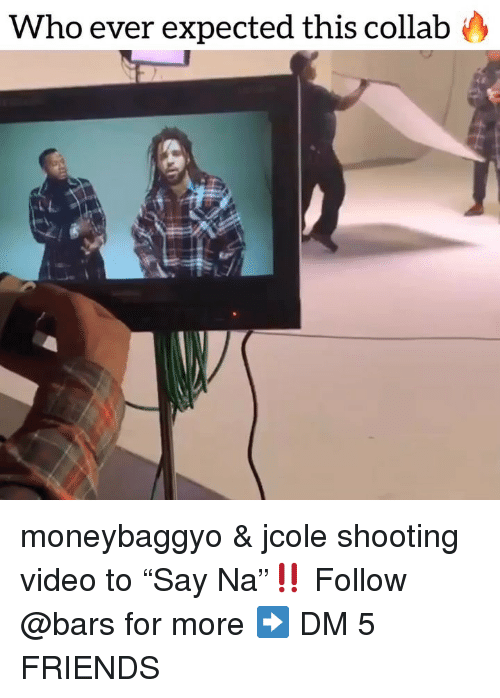 """Friends, Memes, and Video: Who ever expected this collabo moneybaggyo & jcole shooting video to """"Say Na""""‼️ Follow @bars for more ➡️ DM 5 FRIENDS"""