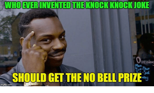 Com, Who, and Bell: WHO EVER INVENTED THE KNOCK KNOCKJOKE  penino  Mon  SHOULD GET THE NO BELL PRIZE  imgfip.com