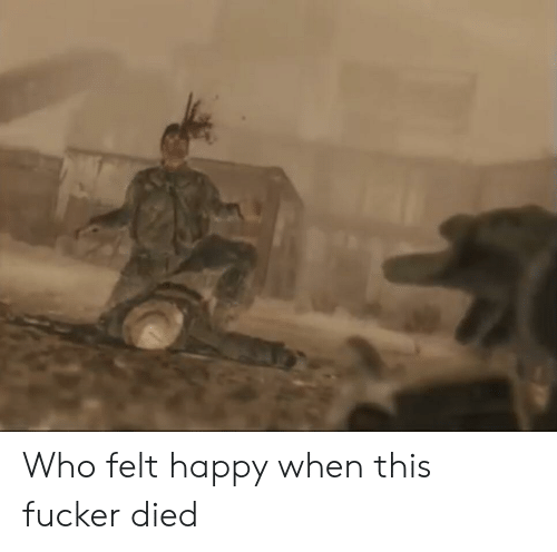 Happy, Who, and This: Who felt happy when this fucker died