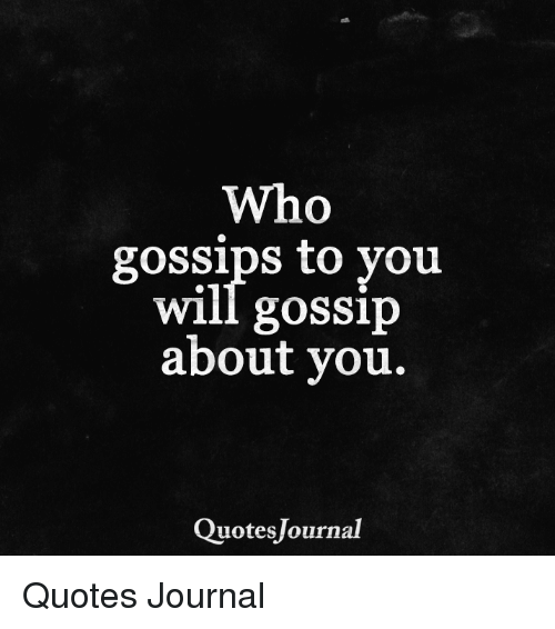 Who Gossips To You Will Gossip About You Quotes Journal Quotes
