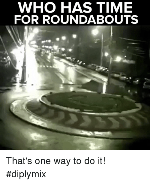 who has time for roundabout thats one way to do 9922163 25 best roundabout memes intersectionality memes, injury memes