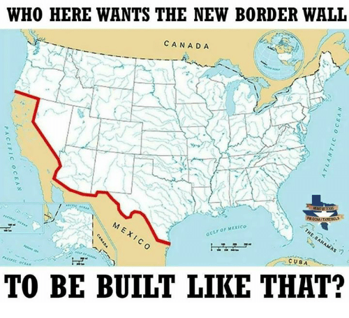 Who here wants the new border wall canada gulf of mexico cuba to be canada cuba and mexico who here wants the new border wall canada gulf gumiabroncs Images