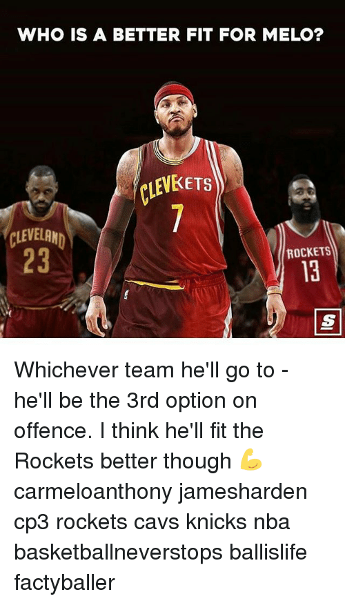 Cavs, New York Knicks, and Memes: WHO IS A BETTER FIT FOR MELO?  LEV  LEVKETS  CLEVELAN  23  ROCKETS  13 Whichever team he'll go to - he'll be the 3rd option on offence. I think he'll fit the Rockets better though 💪 carmeloanthony jamesharden cp3 rockets cavs knicks nba basketballneverstops ballislife factyballer