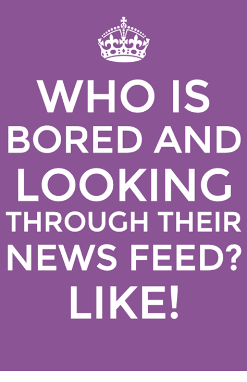 Bored, Funny, and News: WHO IS  BORED AND  LOOKING  THROUGH THEIR  NEWS FEED?  LIKE!