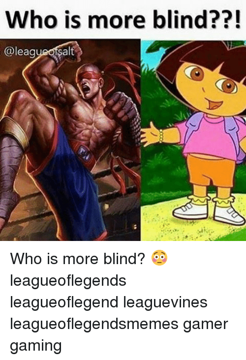 Memes, Gaming, and 🤖: Who is more blind??  ea  alt Who is more blind? 😳 leagueoflegends leagueoflegend leaguevines leagueoflegendsmemes gamer gaming