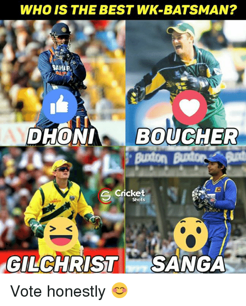 Memes, Cricket, and 🤖: WHO IS THE BEST WK-BATSMAN?  AMIRI  DHONI BOUCHER  Cricket  GILCHRIST SANGA Vote honestly 😊