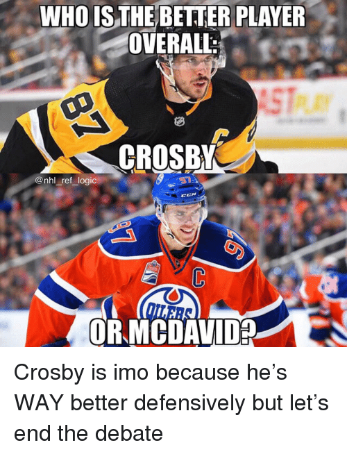Logic, Memes, and National Hockey League (NHL): WHO IS THE BETTER PLAVER  OVERALL:  CROSBY  @nhl ref_logic  CCN  ORMCDAVID? Crosby is imo because he's WAY better defensively but let's end the debate