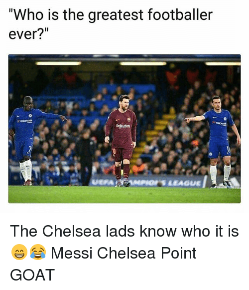 "Chelsea, Memes, and Goat: ""Who is the greatest footballer  ever?""  Rokuten The Chelsea lads know who it is 😁😂 Messi Chelsea Point GOAT"