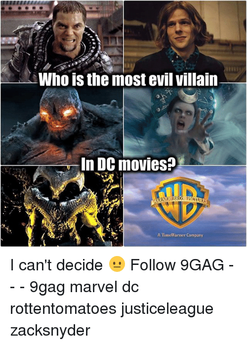 9gag, Memes, and Movies: Who is the most evil villain  In DC movies?  A TimeWarner Company I can't decide 😐 Follow 9GAG - - - 9gag marvel dc rottentomatoes justiceleague zacksnyder