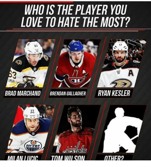 WHO IS THE PLAYER YOU LOVE TO HATE THE MOST? 17 63 BRAD MARCHAND