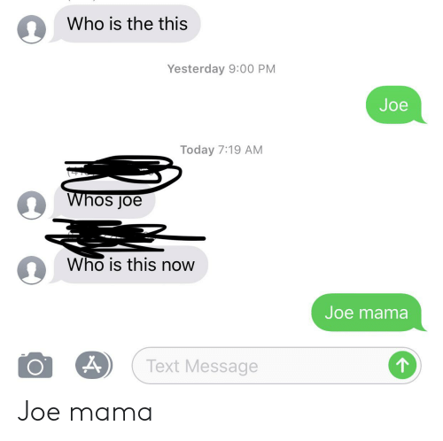 Who Is The This Yesterday 900 Pm Joe Today 719 Am Whos Joe Who Is This Now Joe Mama Text Message Joe Mama Reddit Meme On Me Me The best site to see, rate 07.10.2019 · don't ask who joe is. whos joe who is this now joe mama text