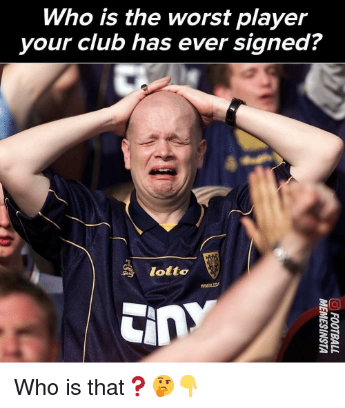 Club, Memes, and The Worst: Who is the worst player  your club has ever signed?  lotto  WIABLED Who is that❓🤔👇