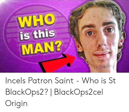 WHO Is This MAN? Incels Patron Saint - Who Is St BlackOps2