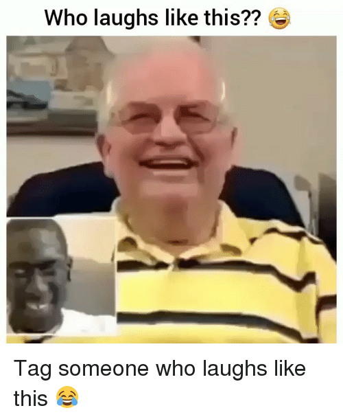 Funny, Tag Someone, and Who: who laughs like this?? Tag someone who laughs like this 😂