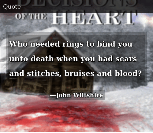 Who Needed Rings To Bind You Unto Death When You Had Scars And