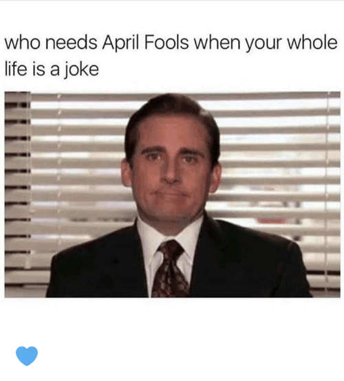 Dank, Life, and April Fools: who needs April Fools when your whole  life is a joke 💙