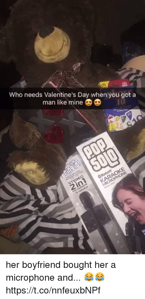 Funny, Valentine's Day, and Boyfriend: Who needs Valentine's Day when you got a  man like mine  DD her boyfriend bought her a microphone and... 😂😂 https://t.co/nnfeuxbNPf