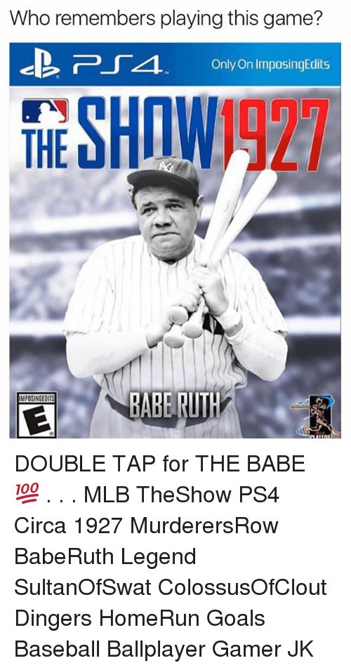 Baseball, Goals, and Memes: Who remembers playing this game?  Only On ImposingEdits  THE SHIW1927  MPOSINGEOIT DOUBLE TAP for THE BABE 💯 . . . MLB TheShow PS4 Circa 1927 MurderersRow BabeRuth Legend SultanOfSwat ColossusOfClout Dingers HomeRun Goals Baseball Ballplayer Gamer JK