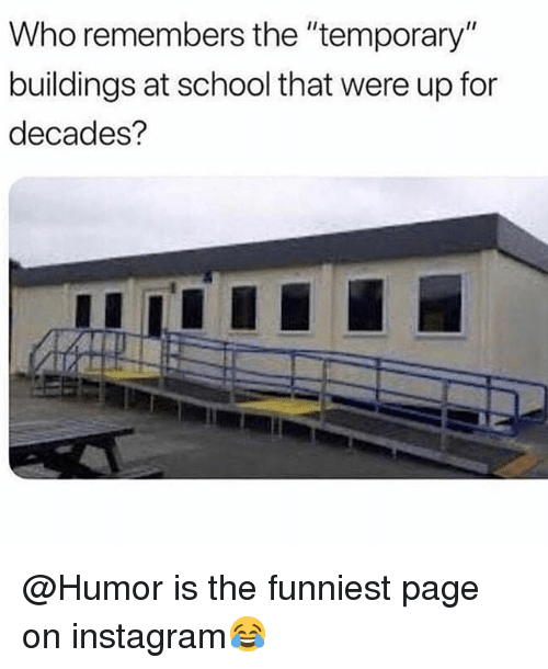 """Instagram, Memes, and School: Who remembers the """"temporary""""  buildings at school that were up for  decades? @Humor is the funniest page on instagram😂"""
