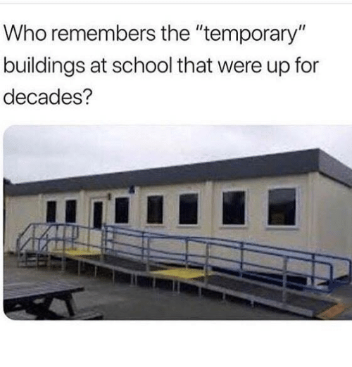 "Funny, School, and Tumblr: Who remembers the ""temporary""  buildings at school that were up for  decades?"