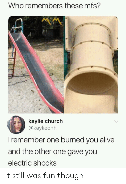 Alive, Church, and Fun: Who remembers these mfs?  kaylie church  @kayliechh  member one burned you alive  and the other one gave you  electric shocks  I re It still was fun though