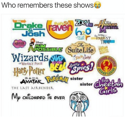 Drake, Funny, and Life: Who remembers these shows  Drake  raw  ANNAH  ONTANA  Josh  PARENT  TRAIN  Suite Life  ROSSIBLES  Wizards  lally  Harly Potter  AVATAR sister  the  sister  THE LAST AIR BENDER.