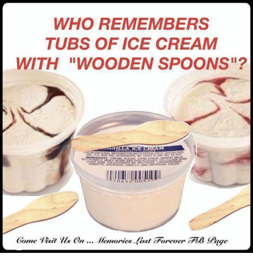 """Memes, Forever, and Ice Cream: WHO REMEMBERS  TUBS OF ICE CREAM  WITH """"WOODEN SPOONS  Gome it us  on Hemories. -last Forever RB Gage,"""