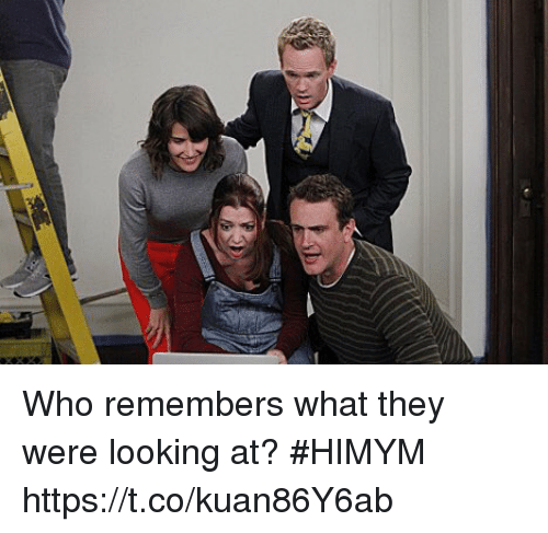 Memes, 🤖, and Himym: Who remembers what they were looking at? #HIMYM https://t.co/kuan86Y6ab