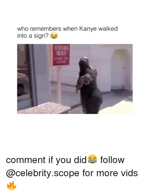 Kanye, Girl, and Celebrated: who remembers when Kanye walked  into a sign?  WRONG  WAY comment if you did😂 follow @celebrity.scope for more vids 🔥
