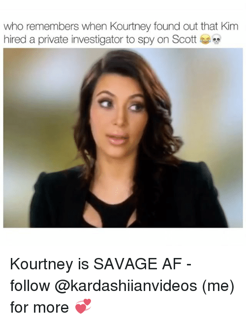 Af, Memes, and Savage: who remembers when Kourtney found out that Kim  hired a private investigator to spy on Scott 부 Kourtney is SAVAGE AF - follow @kardashiianvideos (me) for more 💞