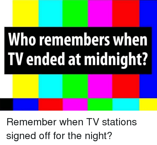 Who Remembers When TV Ended at Midnight? Remember When TV Stations