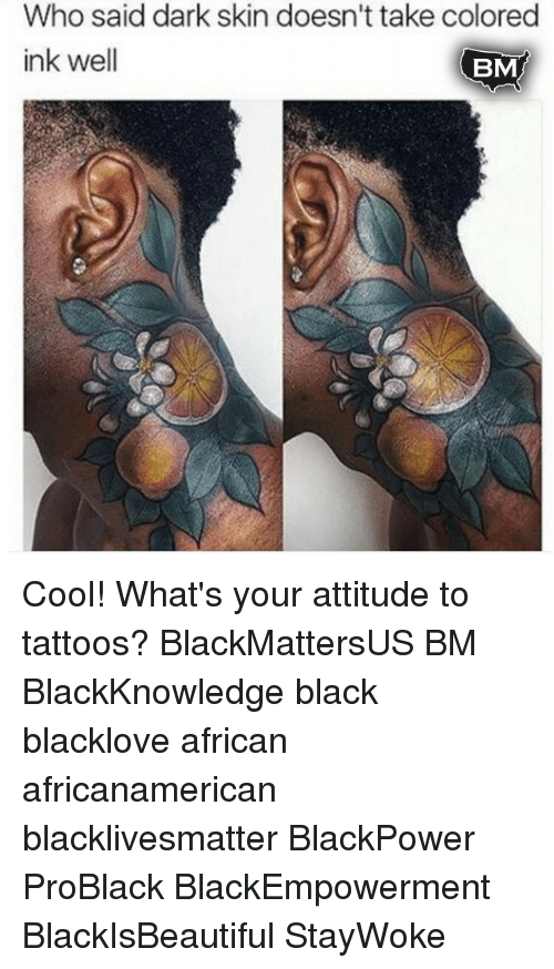 Who Said Dark Skin Doesnt Take Colored Ink Well Bm Cool Whats