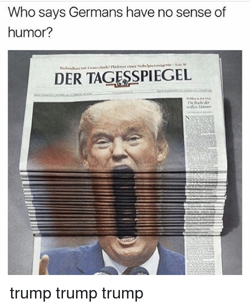 Memes, Trump, and 🤖: Who says Germans have no sense of  humor?  DER TAGESSPIEGEL trump trump trump