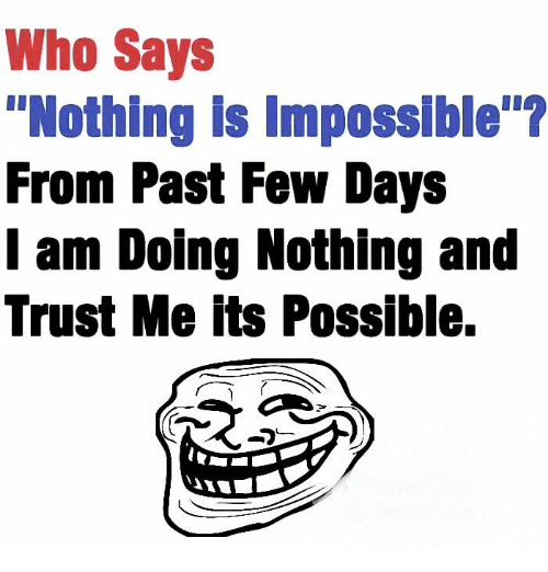 "Memes, 🤖, and Trust Me: Who Says  ""Nothing is Impossible  From Past Few Days  I am Doing Nothing and  Trust Me its Possible."
